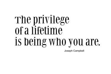 The-privilege-of-a-lifetime-is-being-who-you-are